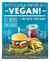 But I Could Never Go Vegan - Kristy Turner