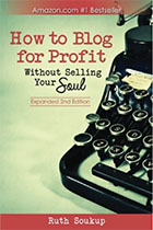 How to Blog For Profit - Ruth Soukup