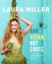 Raw. Vegan. Not Gross. - Laura Miller