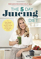 The 5-Day Juicing Diet - Megan Roosevelt