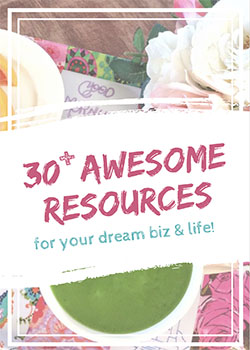 30+ Awesome Resources For Your Dream Biz & Life