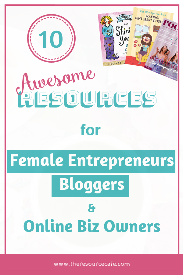 10 Awesome Resources for Bloggers, Female Entrepreneurs & Women Business Owners