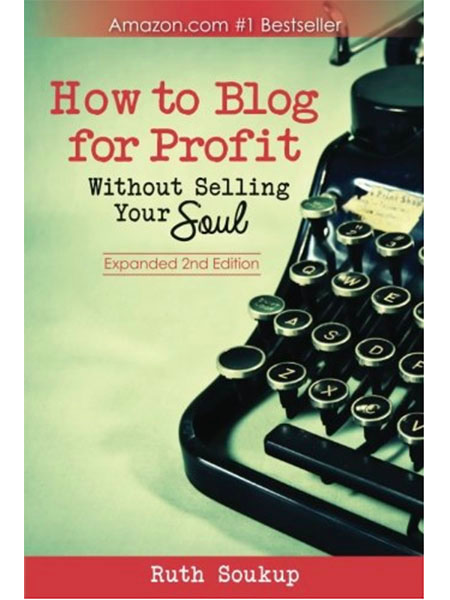How to Blog for Profit Without Selling Your Soul - Ruth Soukup