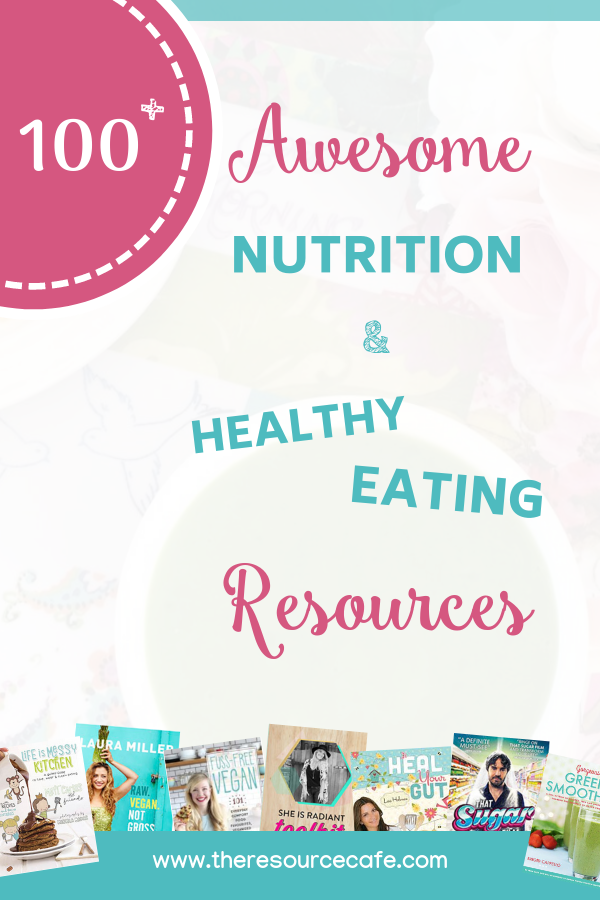100+ Awesome Nutrition & Healthy Eating Resources